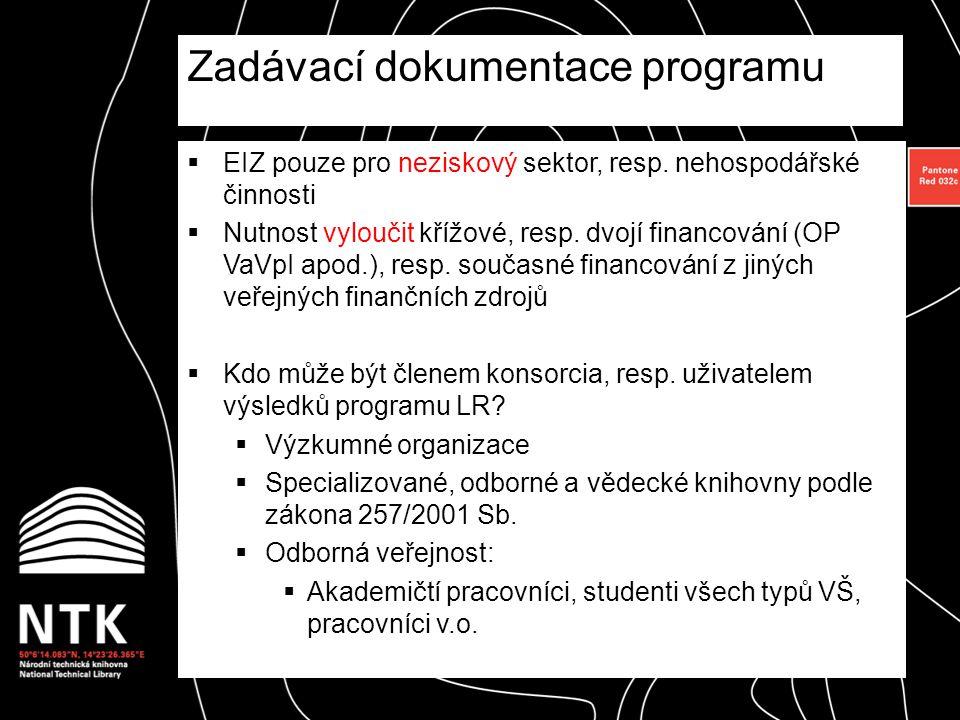  Projekty orientované na licenční zpřístupnění EIZ vícečlenným konsorciálním uskupením uživatelů = projekt připravovaný NTK:  Uchazeč (NTK) je jediný příjemce podpory  Uchazeč (NTK) je koordinátorem a administrátorem konsorcia  Uchazeč (NTK) zajišťuje veškeré nákupy EIZ  Uchazeč (NTK) je odpovědný za řádné plnění cílů projektu vůči MŠMT  Poskytovatel nezasahuje do kompetencí v rámci strategie řízení projektu uchazeče/příjemce podpory.