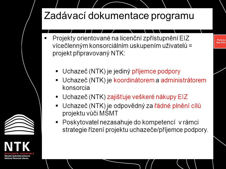  Projekty orientované na licenční zpřístupnění EIZ vícečlenným konsorciálním uskupením uživatelů = projekt připravovaný NTK:  Uchazeč (NTK) je jedin