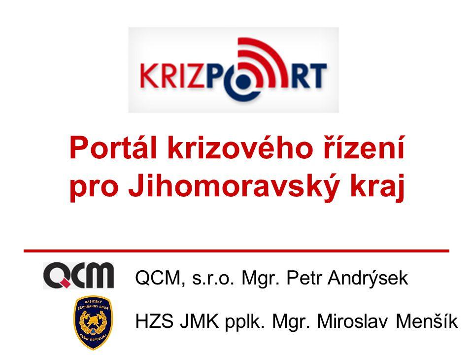 Portál krizového řízení pro Jihomoravský kraj QCM, s.r.o. Mgr. Petr Andrýsek HZS JMK pplk. Mgr. Miroslav Menšík