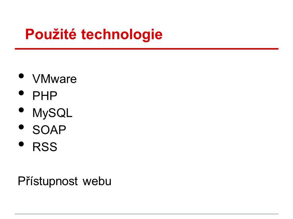 Použité technologie • VMware • PHP • MySQL • SOAP • RSS Přístupnost webu
