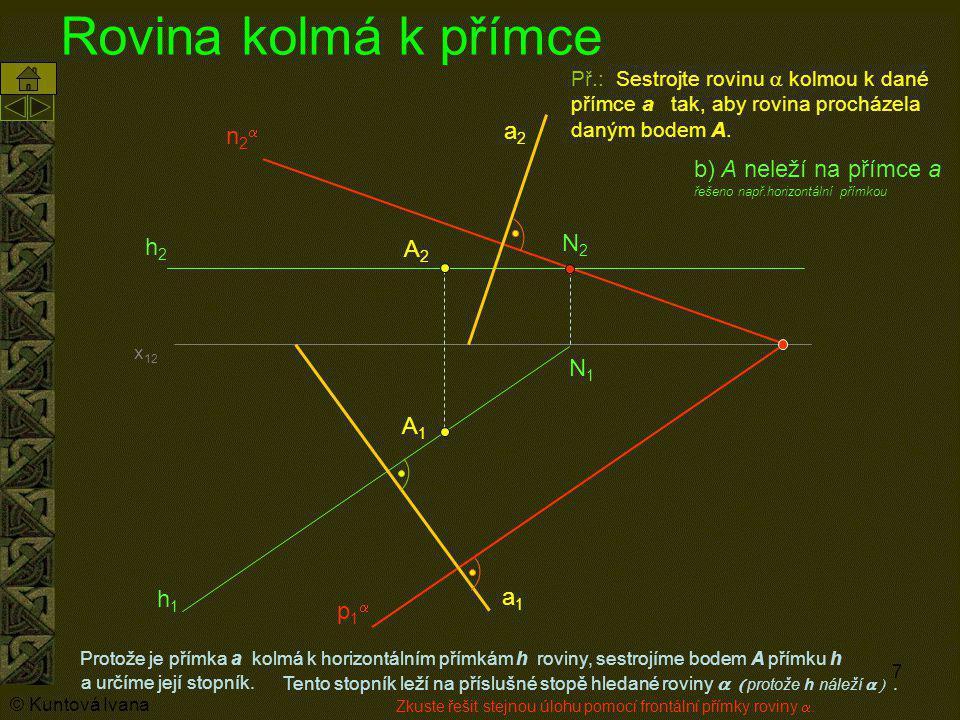 7 Rovina kolmá k přímce Protože je přímka a kolmá k horizontálním přímkám h roviny, sestrojíme bodem A přímku h A1A1 Př.: Sestrojte rovinu  kolmou k