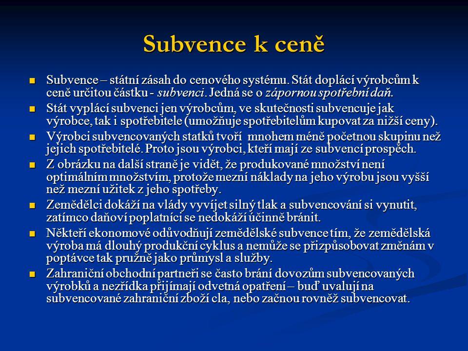 Subvence k ceně  Subvence – státní zásah do cenového systému. Stát doplácí výrobcům k ceně určitou částku - subvenci. Jedná se o zápornou spotřební d