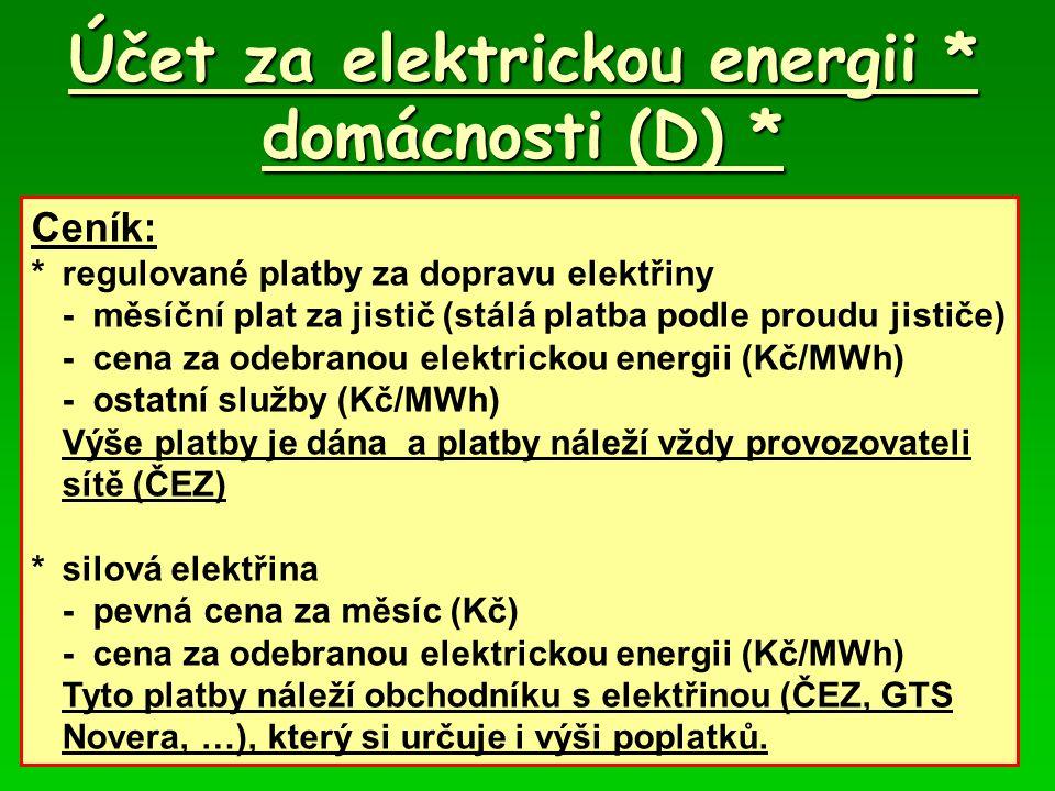 Účet za elektrickou energii * domácnosti (D) * Ceník: *regulované platby za dopravu elektřiny -měsíční plat za jistič (stálá platba podle proudu jisti