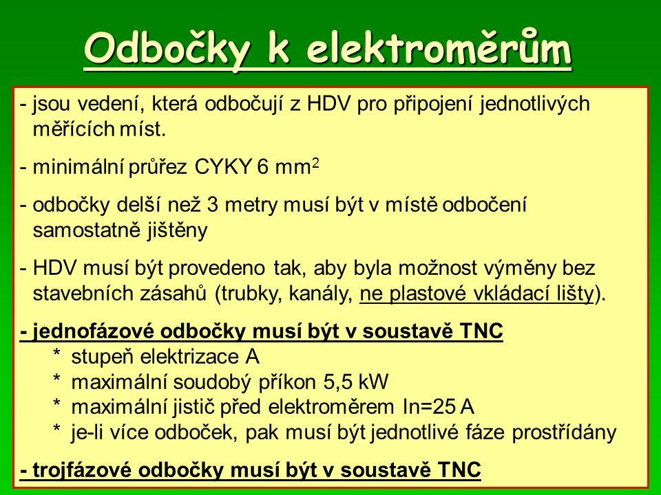Odbočky k elektroměrům -jsou vedení, která odbočují z HDV pro připojení jednotlivých měřících míst. -minimální průřez CYKY 6 mm 2 -odbočky delší než 3