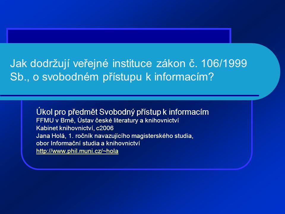 Jak dodržují veřejné instituce zákon č. 106/1999 Sb., o svobodném přístupu k informacím? Úkol pro předmět Svobodný přístup k informacím FFMU v Brně, Ú