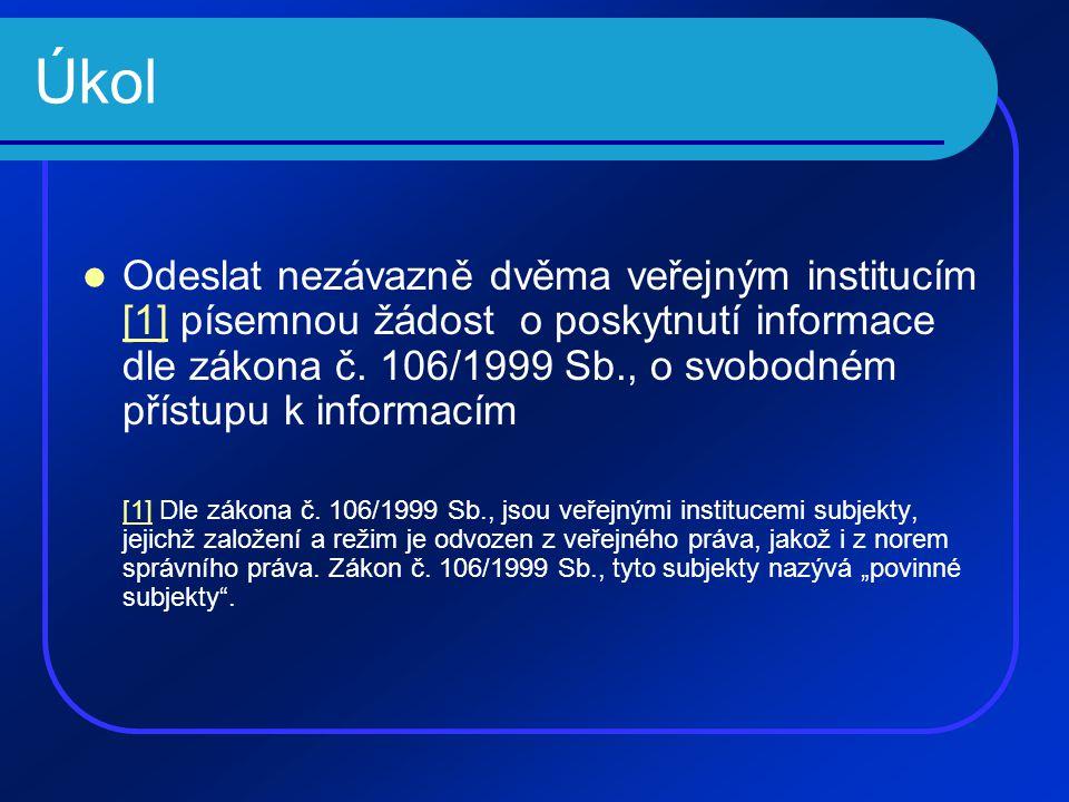 Úkol  Odeslat nezávazně dvěma veřejným institucím [1] písemnou žádost o poskytnutí informace dle zákona č. 106/1999 Sb., o svobodném přístupu k infor