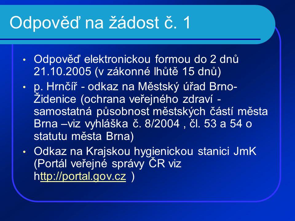 Odpověď na žádost č. 1 • Odpověď elektronickou formou do 2 dnů 21.10.2005 (v zákonné lhůtě 15 dnů) • p. Hrnčíř - odkaz na Městský úřad Brno- Židenice