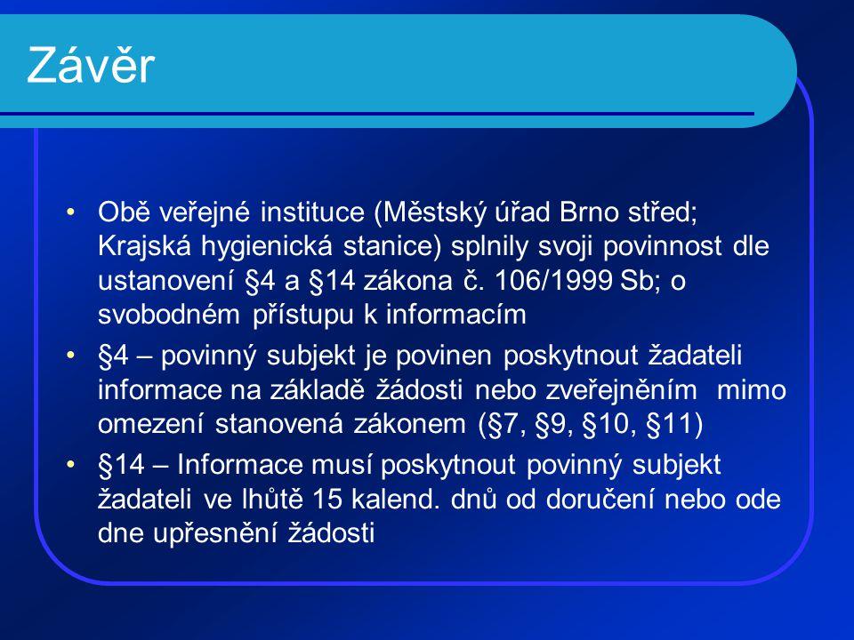 Závěr •Obě veřejné instituce (Městský úřad Brno střed; Krajská hygienická stanice) splnily svoji povinnost dle ustanovení §4 a §14 zákona č. 106/1999
