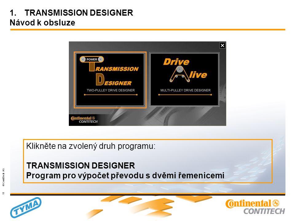 Powertransmission Group 11 © ContiTech AG 1.TRANSMISSION DESIGNER Návod k obsluze Klikněte na zvolený druh programu: TRANSMISSION DESIGNER Program pro výpočet převodu s dvěmi řemenicemi