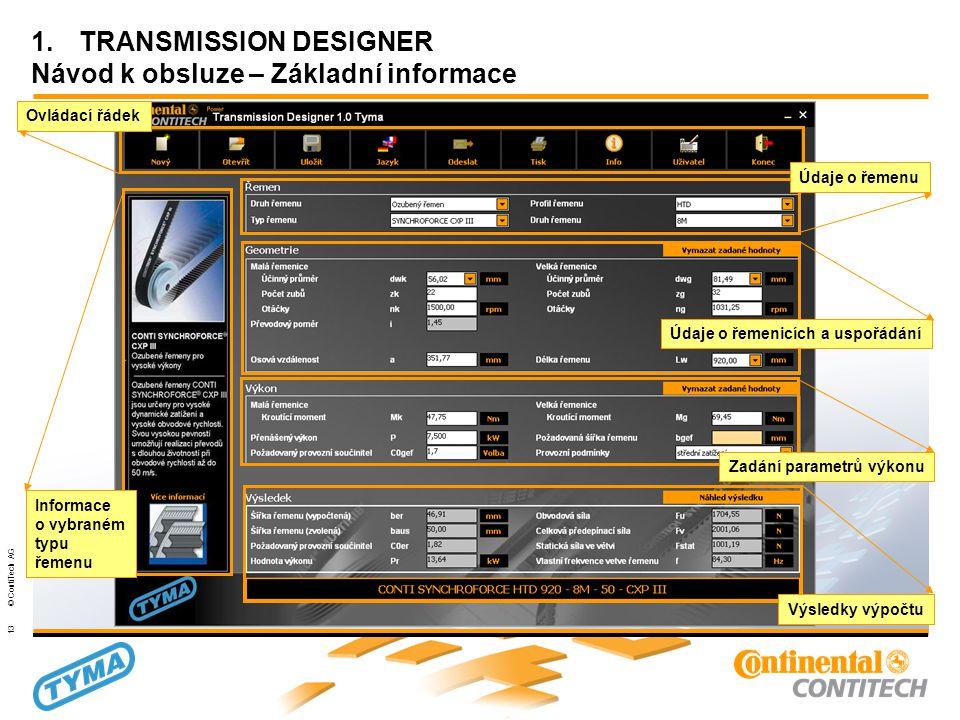Powertransmission Group 13 © ContiTech AG 1.TRANSMISSION DESIGNER Návod k obsluze – Základní informace Informace o vybraném typu řemenu Ovládací řádek Výsledky výpočtu Zadání parametrů výkonu Údaje o řemenicích a uspořádání Údaje o řemenu