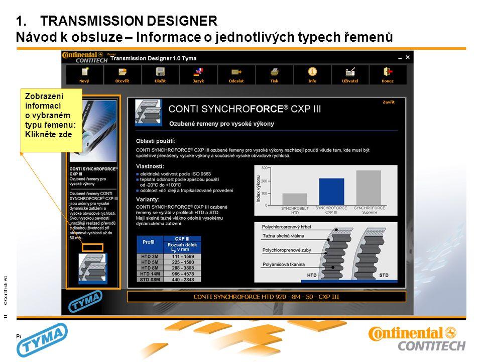 Powertransmission Group 14 © ContiTech AG 1.TRANSMISSION DESIGNER Návod k obsluze – Informace o jednotlivých typech řemenů Zobrazení informací o vybraném typu řemenu: Klikněte zde