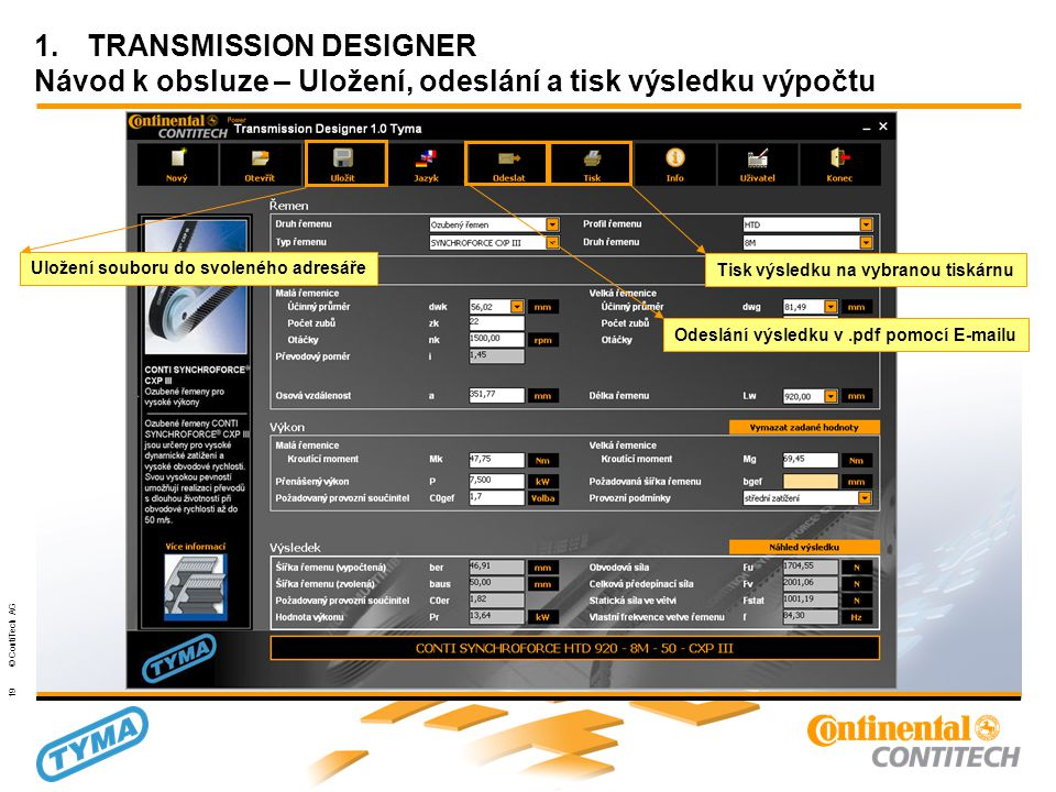 Powertransmission Group 19 © ContiTech AG 1.TRANSMISSION DESIGNER Návod k obsluze – Uložení, odeslání a tisk výsledku výpočtu Uložení souboru do svoleného adresáře Odeslání výsledku v.pdf pomocí E-mailu Tisk výsledku na vybranou tiskárnu