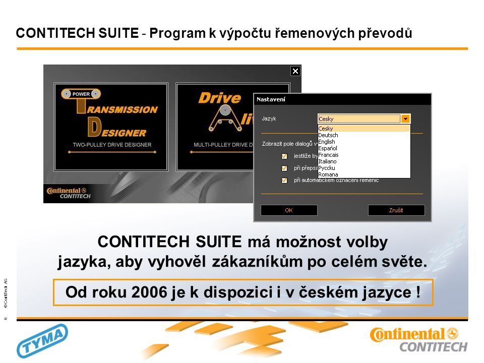 Powertransmission Group 6 © ContiTech AG CONTITECH SUITE má možnost volby jazyka, aby vyhověl zákazníkům po celém světe.