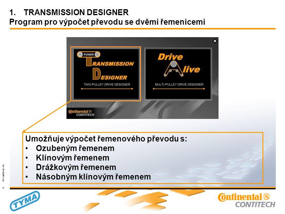 Powertransmission Group 9 © ContiTech AG 1.TRANSMISSION DESIGNER Program pro výpočet převodu se dvěmi řemenicemi Umožňuje výpočet řemenového převodu s: •Ozubeným řemenem •Klínovým řemenem •Drážkovým řemenem •Násobným klínovým řemenem