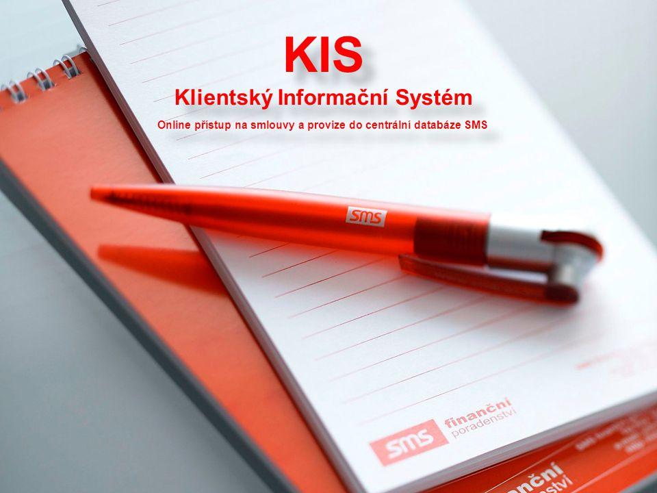 KIS Klientský Informační Systém Online přístup na smlouvy a provize do centrální databáze SMS KIS Klientský Informační Systém Online přístup na smlouv