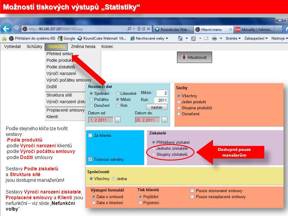 """Možností tiskových výstupů """"Statistiky"""" Dostupné pouze manažerům Podle stejného klíče lze tvořit sestavy: -Podle produktů -podle Výročí narození klien"""