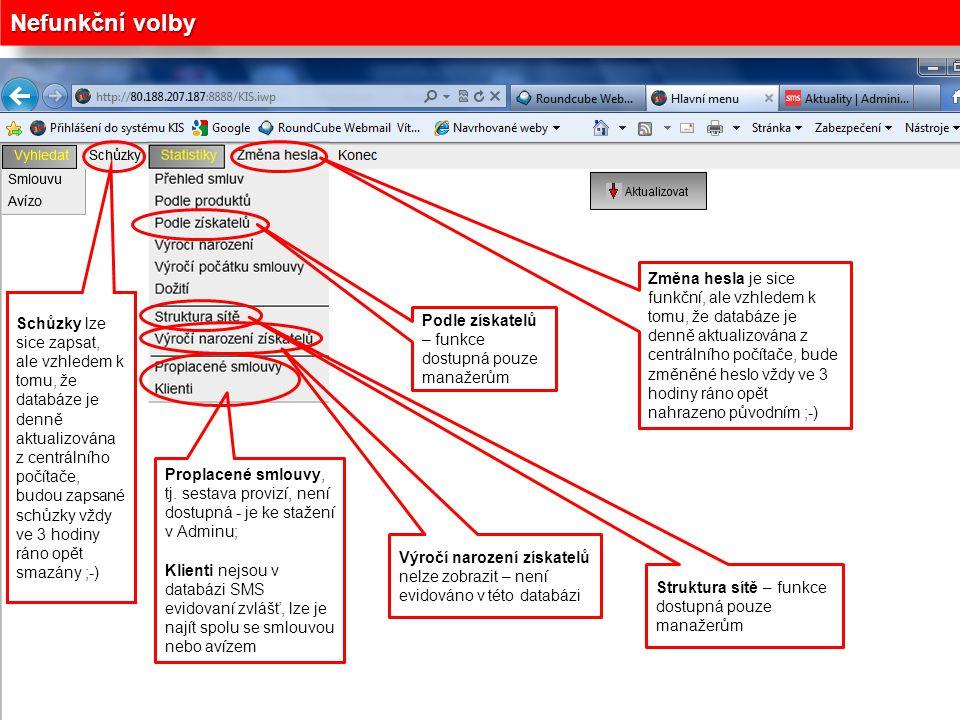 Nefunkční volby Proplacené smlouvy, tj. sestava provizí, není dostupná - je ke stažení v Adminu; Klienti nejsou v databázi SMS evidovaní zvlášť, lze j