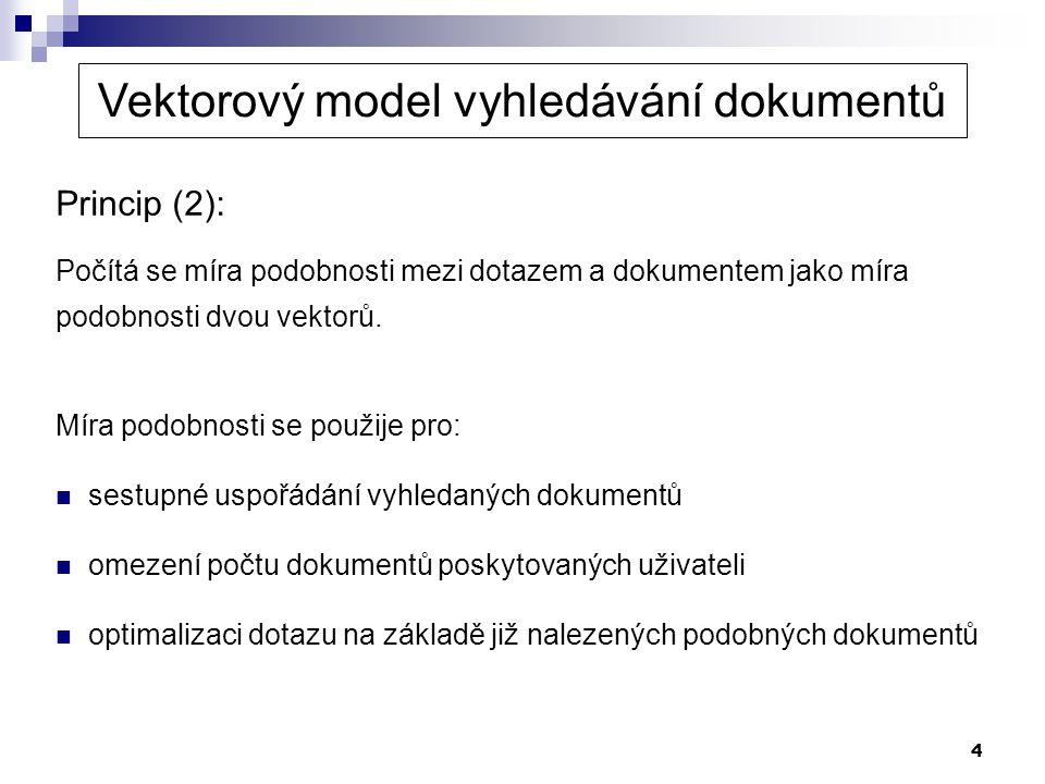 4 Princip (2): Počítá se míra podobnosti mezi dotazem a dokumentem jako míra podobnosti dvou vektorů. Míra podobnosti se použije pro:  sestupné uspoř