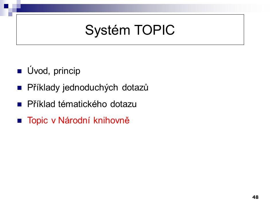 48 Systém TOPIC  Úvod, princip  Příklady jednoduchých dotazů  Příklad tématického dotazu  Topic v Národní knihovně