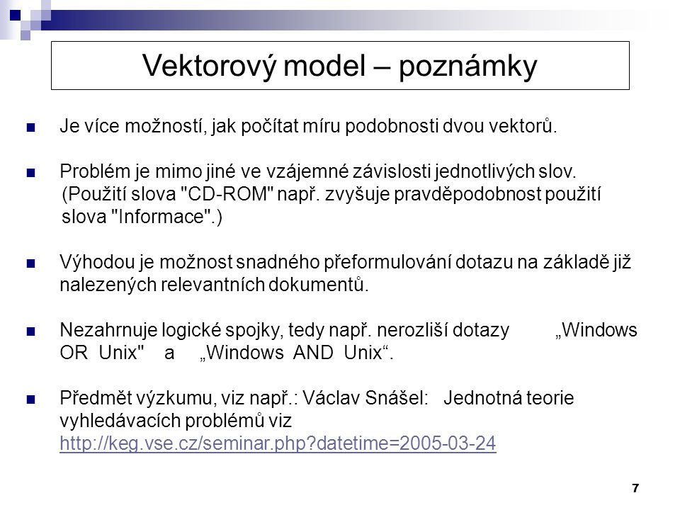 7  Je více možností, jak počítat míru podobnosti dvou vektorů.  Problém je mimo jiné ve vzájemné závislosti jednotlivých slov. (Použití slova