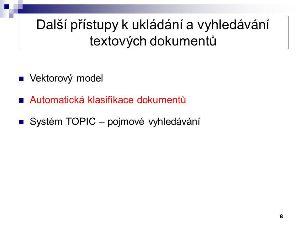 8 Další přístupy k ukládání a vyhledávání textových dokumentů  Vektorový model  Automatická klasifikace dokumentů  Systém TOPIC – pojmové vyhledává
