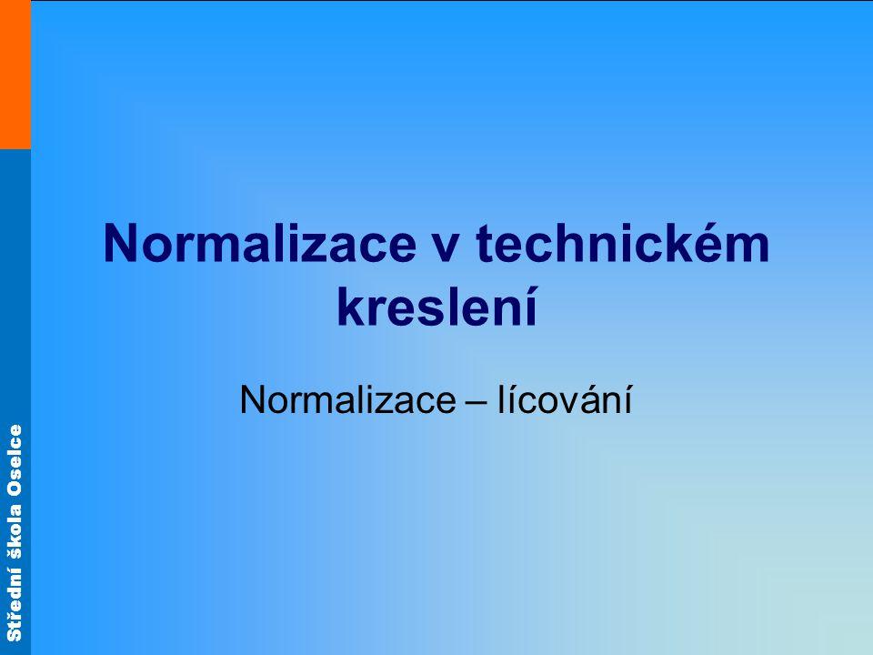 Střední škola Oselce Normalizace v technickém kreslení Normalizace – lícování