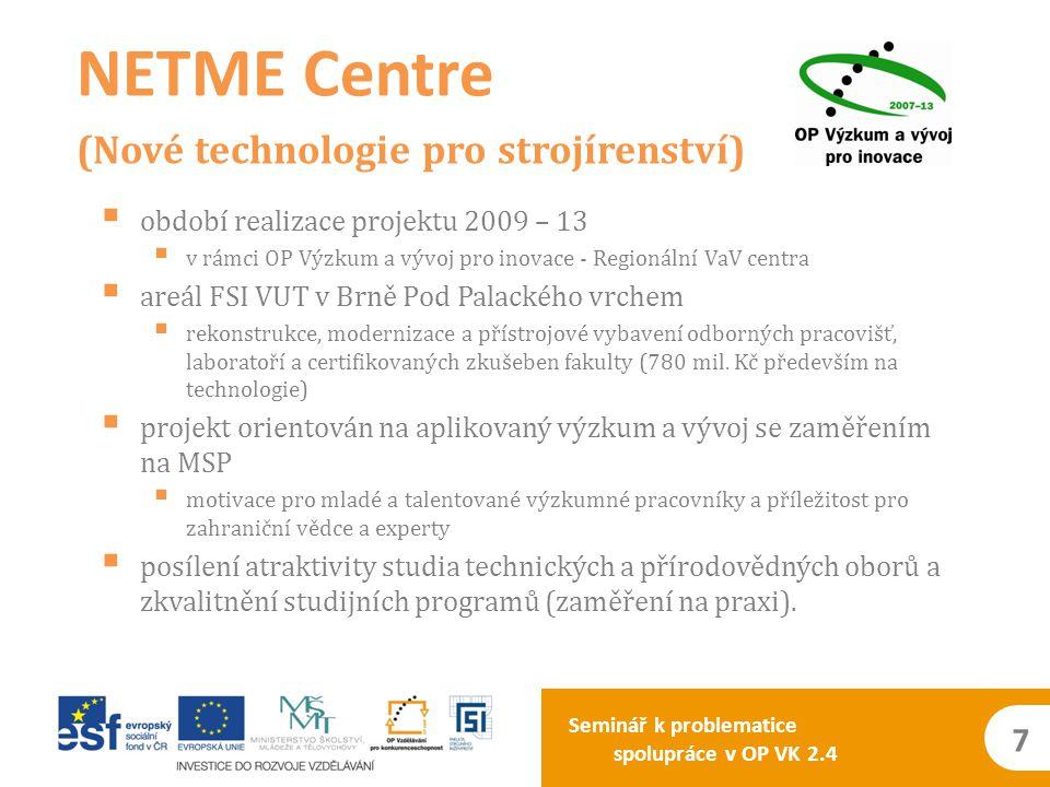 Seminář k problematice spolupráce v OP VK 2.4 7  období realizace projektu 2009 – 13  v rámci OP Výzkum a vývoj pro inovace - Regionální VaV centra