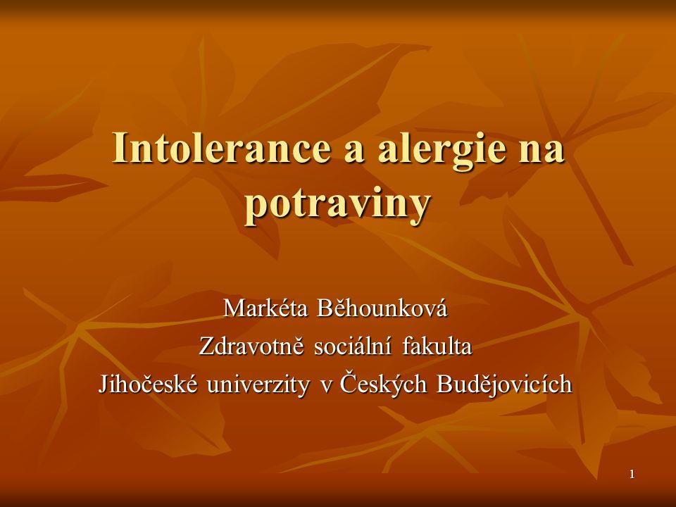 1 Intolerance a alergie na potraviny Markéta Běhounková Zdravotně sociální fakulta Jihočeské univerzity v Českých Budějovicích