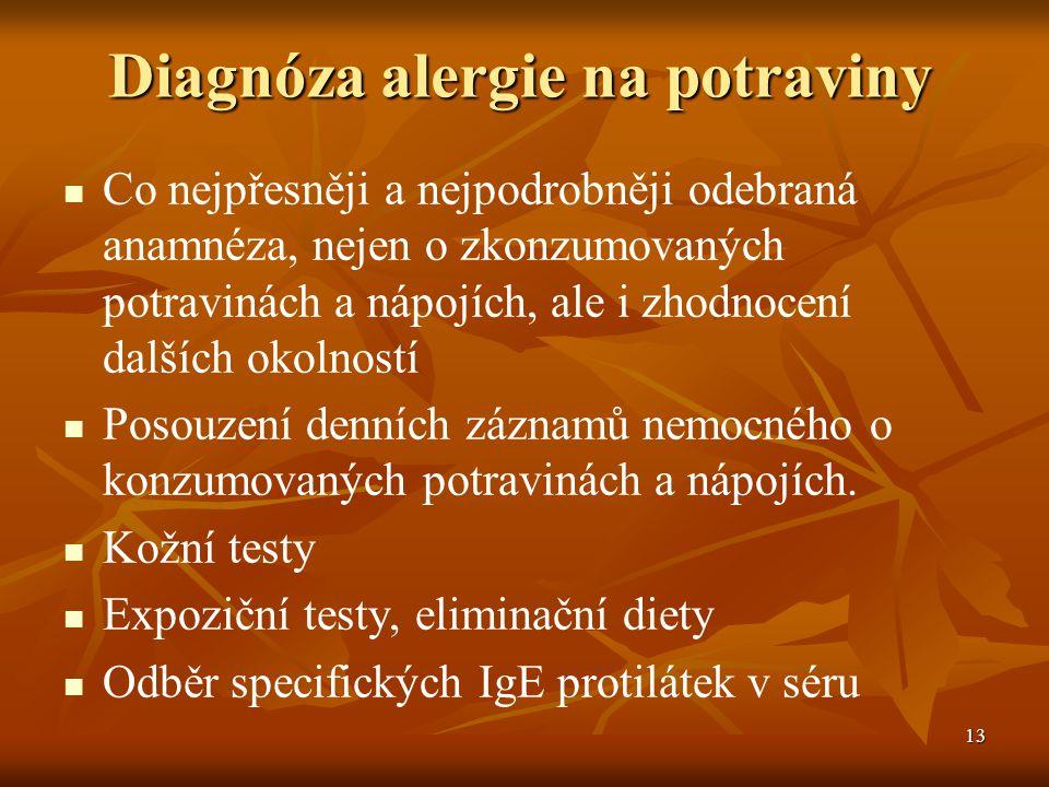13 Diagnóza alergie na potraviny   Co nejpřesněji a nejpodrobněji odebraná anamnéza, nejen o zkonzumovaných potravinách a nápojích, ale i zhodnocení