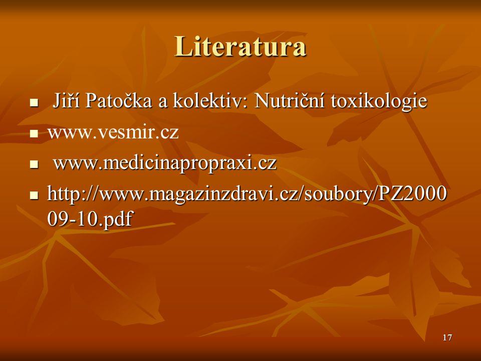 17 Literatura  Jiří Patočka a kolektiv: Nutriční toxikologie   www.vesmir.cz  www.medicinapropraxi.cz  http://www.magazinzdravi.cz/soubory/PZ2000