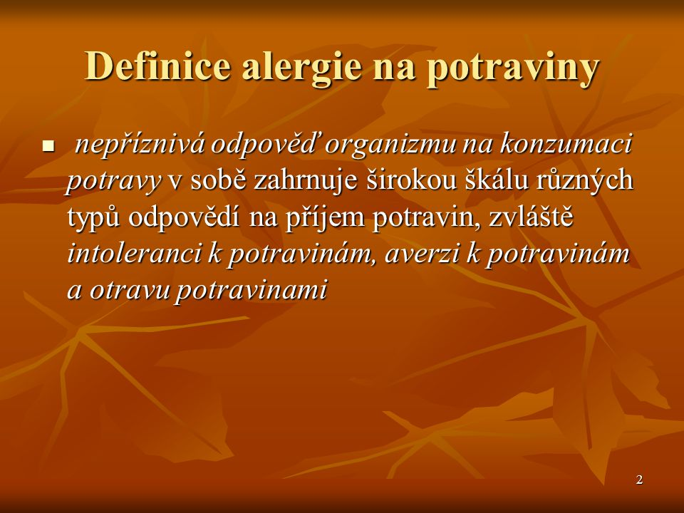 2 Definice alergie na potraviny  nepříznivá odpověď organizmu na konzumaci potravy v sobě zahrnuje širokou škálu různých typů odpovědí na příjem potr