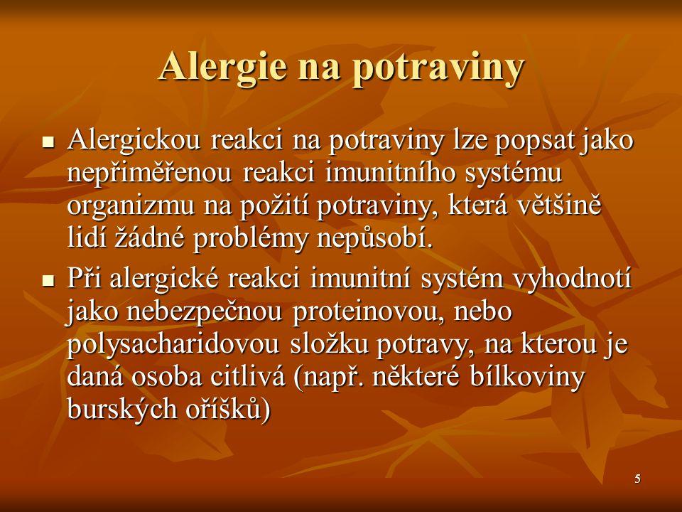 5 Alergie na potraviny  Alergickou reakci na potraviny lze popsat jako nepřiměřenou reakci imunitního systému organizmu na požití potraviny, která vě
