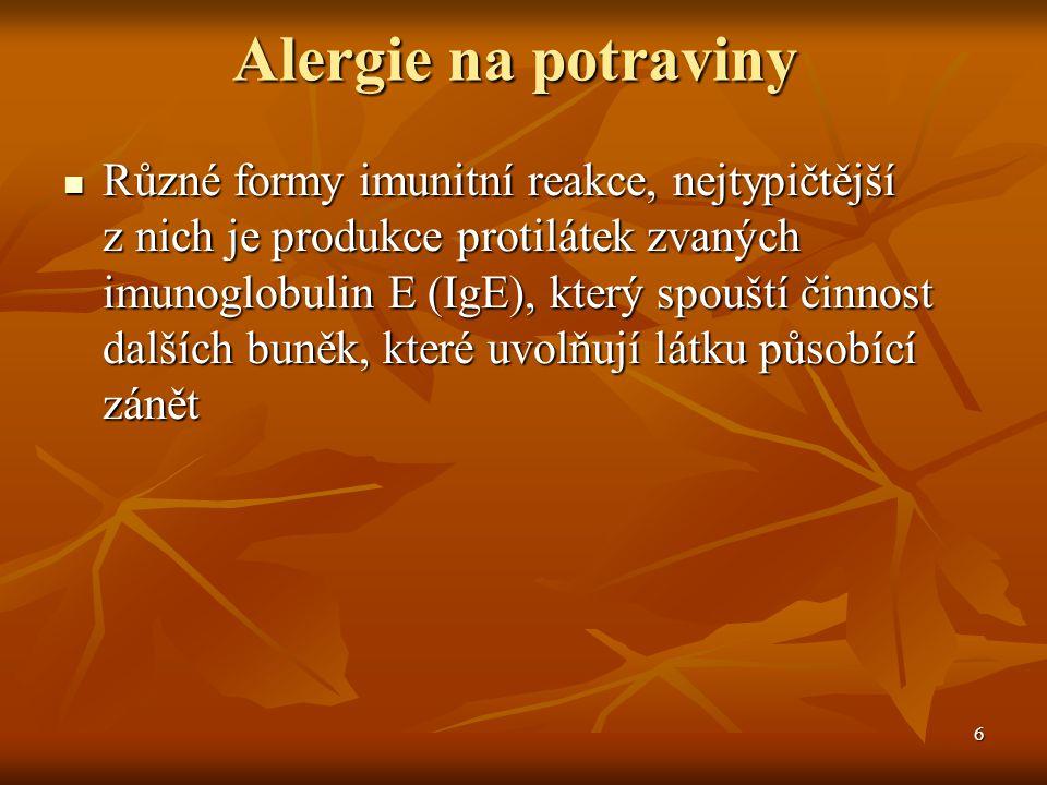 6 Alergie na potraviny  Různé formy imunitní reakce, nejtypičtější z nich je produkce protilátek zvaných imunoglobulin E (IgE), který spouští činnost