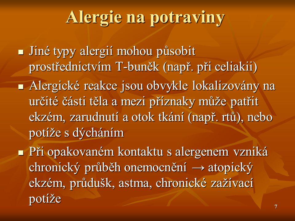 7 Alergie na potraviny  Jiné typy alergií mohou působit prostřednictvím T-buněk (např. při celiakii)  Alergické reakce jsou obvykle lokalizovány na