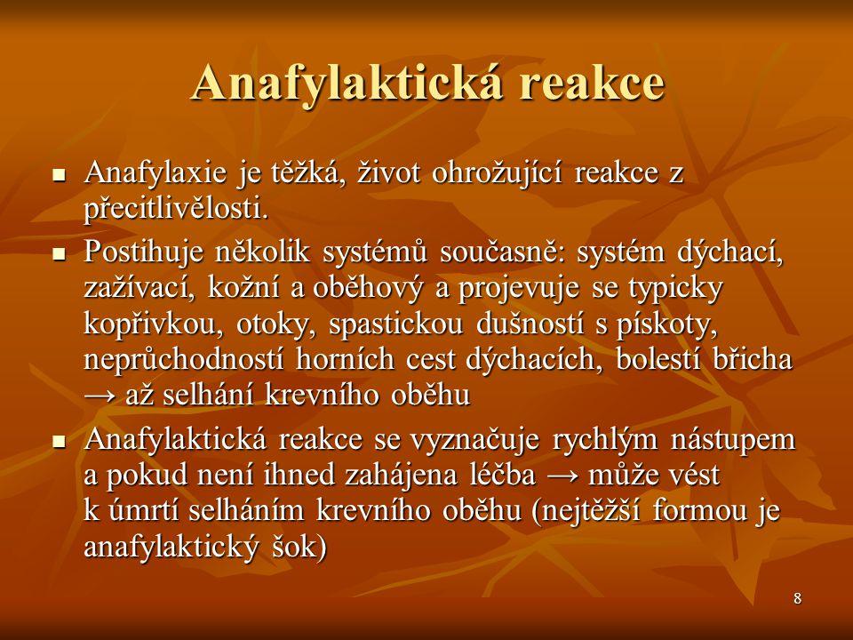 8 Anafylaktická reakce  Anafylaxie je těžká, život ohrožující reakce z přecitlivělosti.  Postihuje několik systémů současně: systém dýchací, zažívac