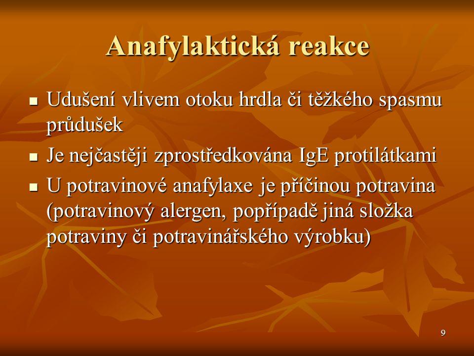 9 Anafylaktická reakce  Udušení vlivem otoku hrdla či těžkého spasmu průdušek  Je nejčastěji zprostředkována IgE protilátkami  U potravinové anafyl