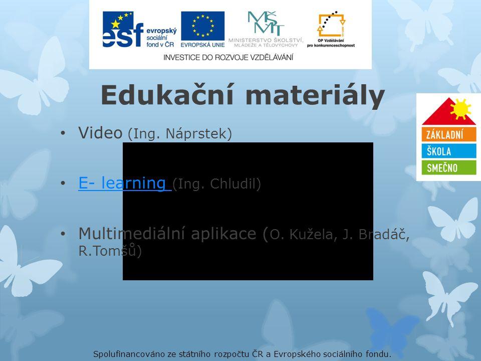 Edukační materiály • Video (Ing. Náprstek) • E- learning (Ing. Chludil) E- learning • Multimediální aplikace ( O. Kužela, J. Bradáč, R.Tomšů) Spolufin