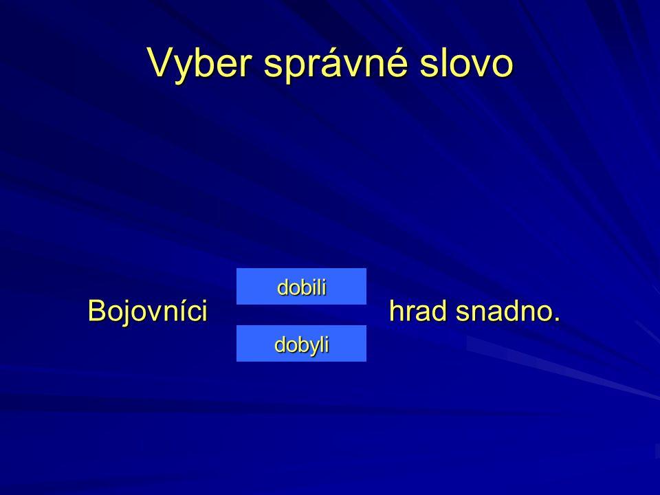 Další slova a vlastní jména Babyka (strom), Bydžov (město), Zbyněk, Zbyšek (jména osob) Návrat k testu Návrat k testu
