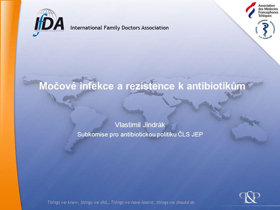 Things we knew, things we did… Things we have learnt, things we should do Vlastimil Jindrák Subkomise pro antibiotickou politiku ČLS JEP Močové infekc