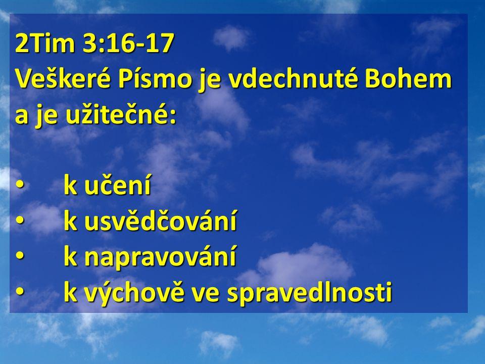2Tim 3:16-17 Veškeré Písmo je vdechnuté Bohem a je užitečné: • k učení • k usvědčování • k napravování • k výchově ve spravedlnosti