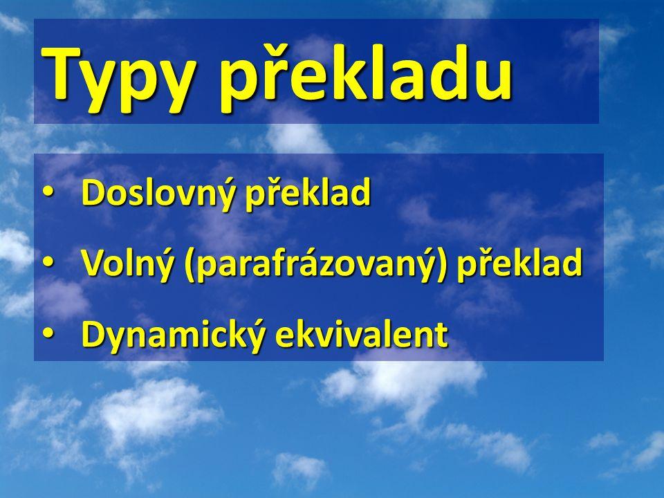 Typy překladu • Doslovný překlad • Volný (parafrázovaný) překlad • Dynamický ekvivalent