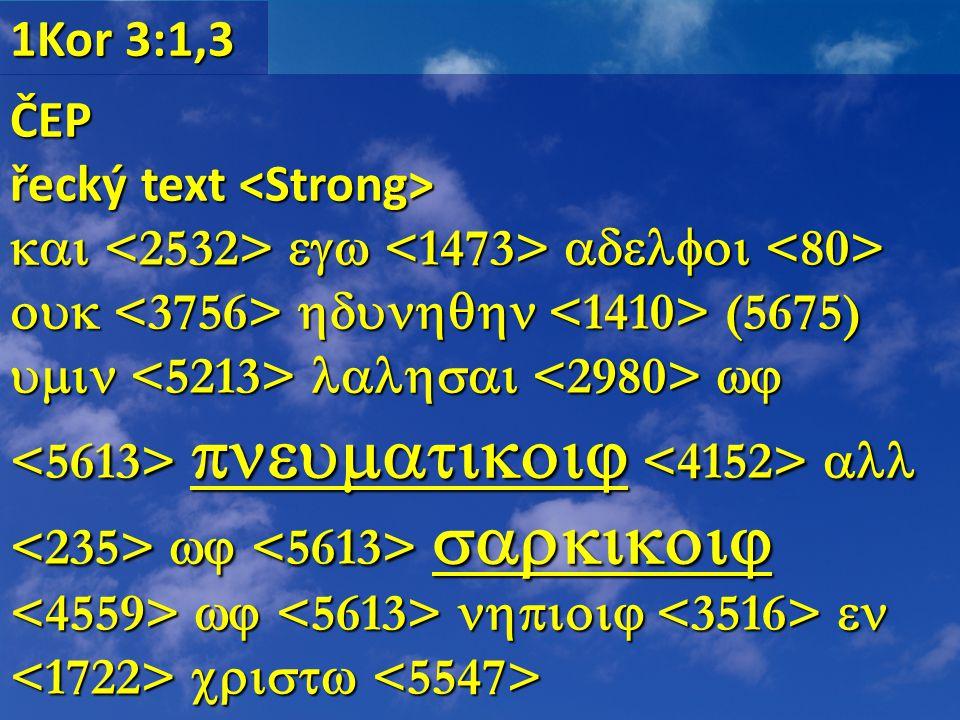 1Kor 3:1,3 ČEP řecký text řecký text      (5675)              