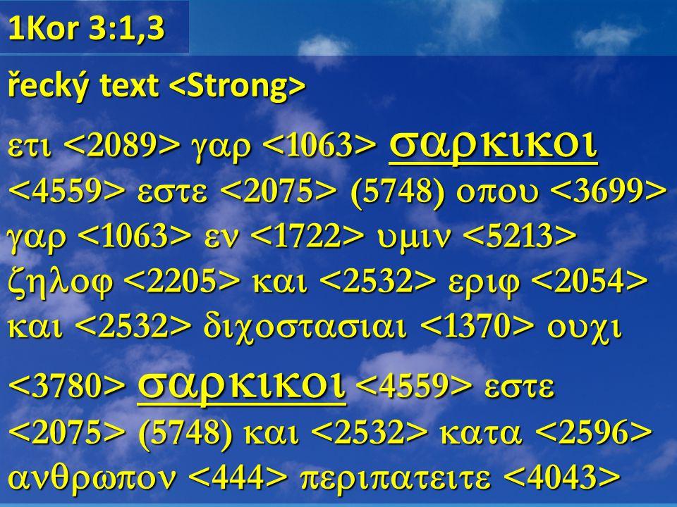 1Kor 3:1,3 řecký text řecký text     (5748)              (5748)  