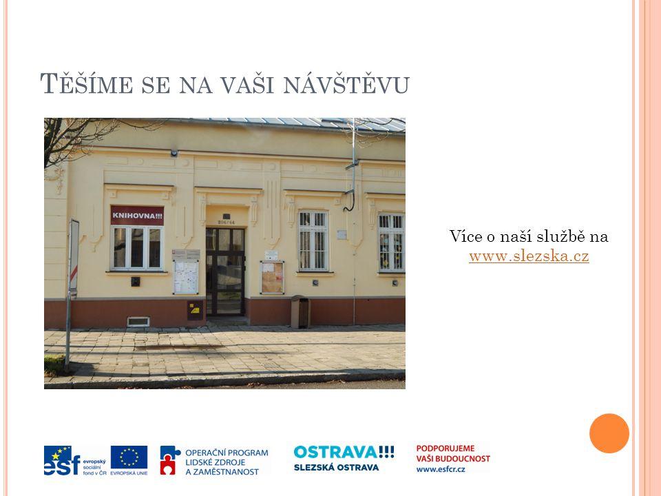 T ĚŠÍME SE NA VAŠI NÁVŠTĚVU Více o naší službě na www.slezska.cz www.slezska.cz