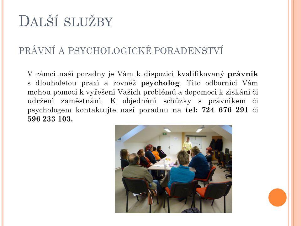 D ALŠÍ SLUŽBY PRÁVNÍ A PSYCHOLOGICKÉ PORADENSTVÍ V rámci naší poradny je Vám k dispozici kvalifikovaný právník s dlouholetou praxí a rovněž psycholog.