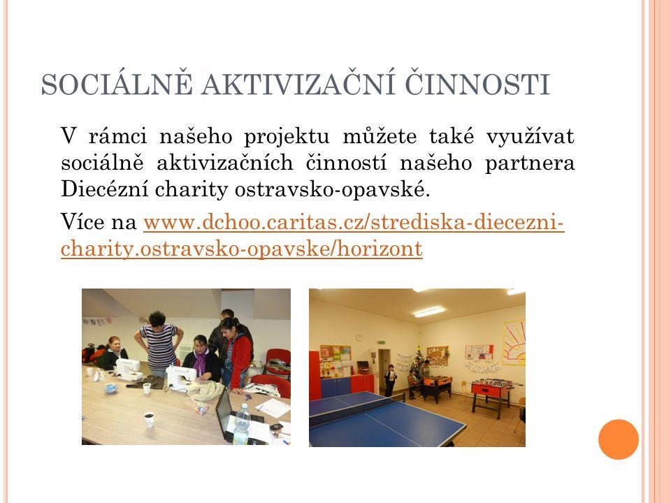 SOCIÁLNĚ AKTIVIZAČNÍ ČINNOSTI V rámci našeho projektu můžete také využívat sociálně aktivizačních činností našeho partnera Diecézní charity ostravsko-