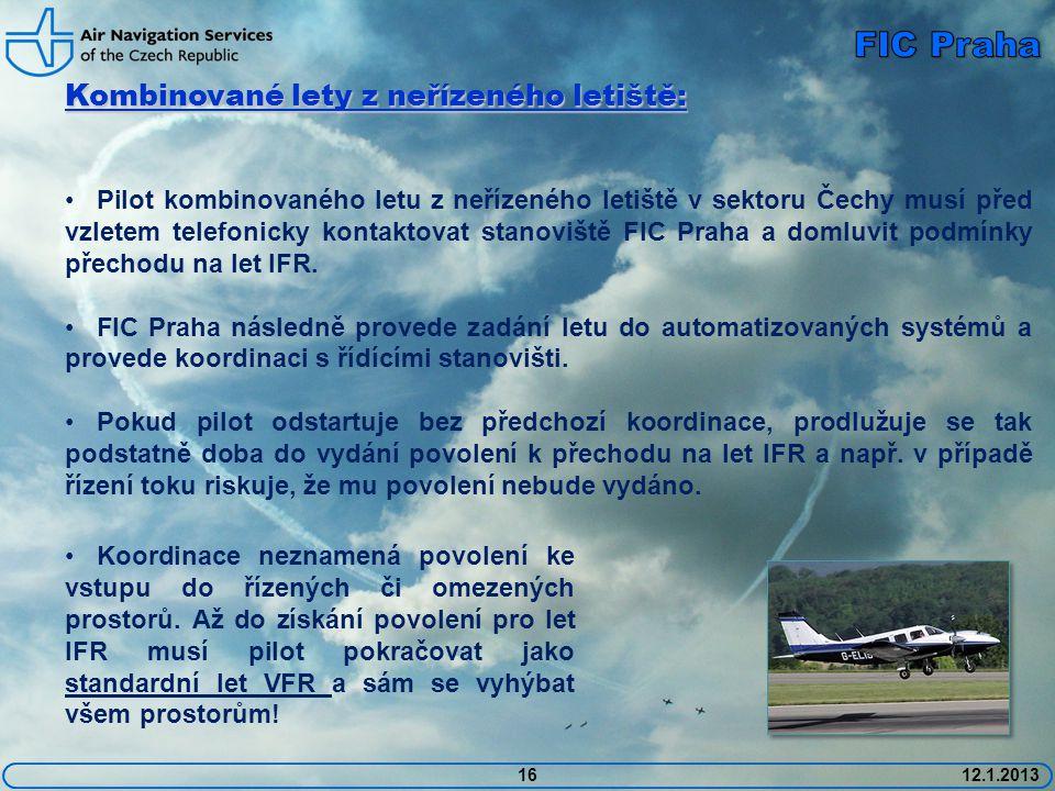 1612.1.2013 Kombinované lety z neřízeného letiště: • Pilot kombinovaného letu z neřízeného letiště v sektoru Čechy musí před vzletem telefonicky kontaktovat stanoviště FIC Praha a domluvit podmínky přechodu na let IFR.