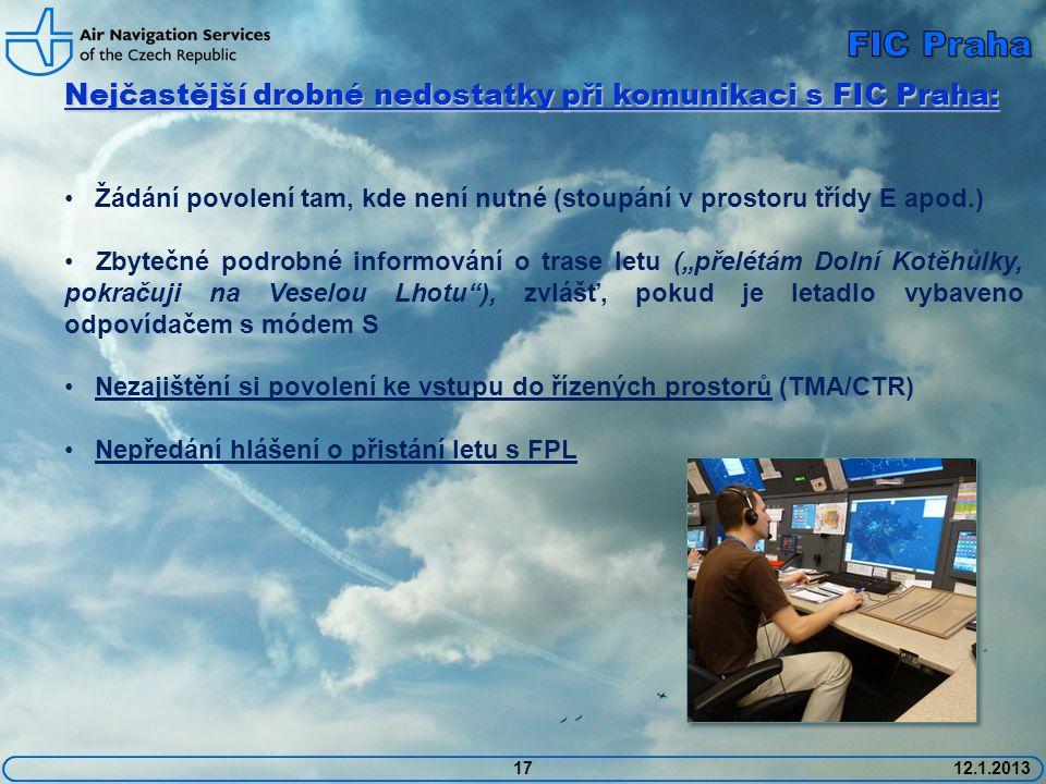 1712.1.2013 Nejčastější drobné nedostatky při komunikaci s FIC Praha: • Žádání povolení tam, kde není nutné (stoupání v prostoru třídy E apod.) • Zbyt
