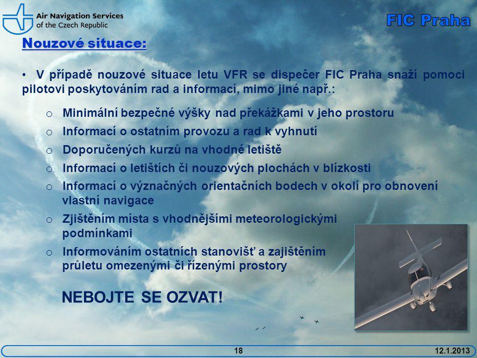 1812.1.2013 Nouzové situace: • V případě nouzové situace letu VFR se dispečer FIC Praha snaží pomoci pilotovi poskytováním rad a informací, mimo jiné