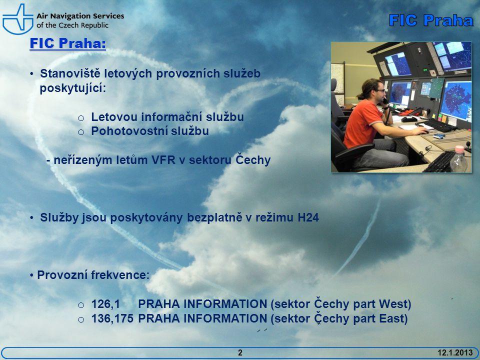 2 FIC Praha: • Stanoviště letových provozních služeb poskytující: o Letovou informační službu o Pohotovostní službu - neřízeným letům VFR v sektoru Čechy • Služby jsou poskytovány bezplatně v režimu H24 • Provozní frekvence: o 126,1 PRAHA INFORMATION (sektor Čechy part West) o 136,175 PRAHA INFORMATION (sektor Čechy part East)